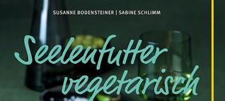 Seelenfutter vegetarisch. Grüne Rezepte, die glücklich machen
