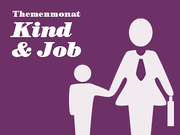Themenmonat Kind und Job