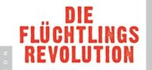 Die Flüchtlingsrevolution.