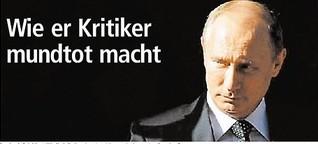Wie Wladimir Putin Kritiker mundtot macht
