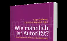 Hilge Landweer, Catherine Newmark (Hg.): Wie männlich ist Autorität? Campus Verlag