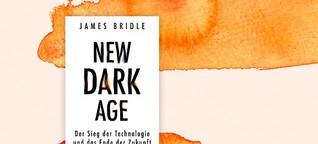 "James Bridle: ""New Dark Age"" - Im Blindflug in die Zukunft"