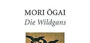 """✒ Klassiker-Buchtipp: """"Die Wildgans"""" von Mori Ogai"""