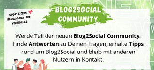 """Werde Teil der Blog2Social Community, teile Tipps rund um Blog2Social und tausche Dich mit anderen Nutzern aus. Update auf die aktuelle Version, lege unter Blog2Social """"Hilfe&Support"""" einen Account an, um Dich zu registrieren. #Community"""