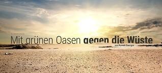 Mit grünen Oasen gegen die Wüste
