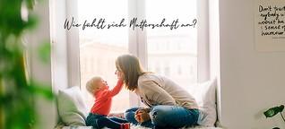 Wie fühlt sich Mutterschaft an?