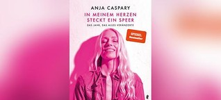 """Anja Caspary: """"In meinem Herzen steckt ein Speer"""""""