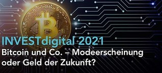 INVESTdigital 2021: Bitcoin und Co. - Modeerscheinung oder Geld der Zukunft?